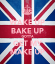 WAKE UP BAKE UP GOTTA GET MY MAKE UP - Personalised Poster large