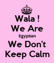 Wala ! We Are Egyptian We Don't Keep Calm - Personalised Poster large