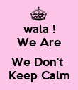 wala ! We Are  We Don't  Keep Calm - Personalised Poster large