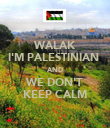 WALAK I'M PALESTINIAN  AND WE DON'T KEEP CALM - Personalised Poster large