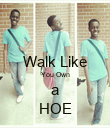 Walk Like You Own a HOE - Personalised Poster small