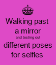 Walking past  a mirror and testing out different poses for selfies  - Personalised Poster small