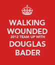 WALKING WOUNDED 2012 TEAM UP WITH DOUGLAS BADER - Personalised Poster large