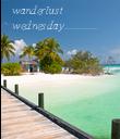 wanderlust wednesday.............................. - Personalised Poster large