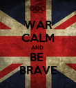 WAR CALM AND  BE  BRAVE - Personalised Poster large