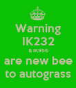 Warning IK232 & IK956 are new bee to autograss - Personalised Poster large