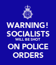 WARNING! SOCIALISTS WILL BE SHOT ON POLICE ORDERS - Personalised Poster large