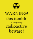 WARNING! this tumblr is completely radioactive beware! - Personalised Poster large