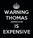 WARNING THOMAS JAMIESON IS EXPENSIVE - Personalised Poster small