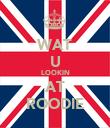WAT U LOOKIN AT ROODIE - Personalised Poster large