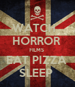 WATCH   HORROR  FILMS  EAT PIZZA  SLEEP  - Personalised Poster large