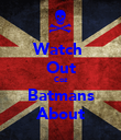 Watch  Out Coz Batmans About - Personalised Poster large