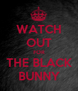 WATCH OUT FOR THE BLACK BUNNY - Personalised Poster large