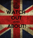 WATCH  OUT ZOES ABOUT!  - Personalised Poster large