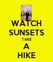 WATCH SUNSETS TAKE A HIKE - Personalised Poster large