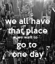 we all have that place we want to go to  one day - Personalised Poster large