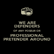 WE ARE DEFENDERS OF ANY POSEUR OR PROFESSIONAL PRETENDER AROUND - Personalised Poster large