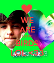WE ARE LOVE BIRDS LOL <33 - Personalised Poster large
