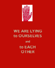 WE ARE LYING to OURSELVES and to EACH OTHER - Personalised Poster large
