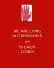 WE ARE LYING to OVERSELVES and to EACH OTHER - Personalised Poster large