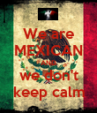 We are MEXICAN AND we don't keep calm - Personalised Poster small