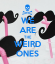 WE ARE THE WEIRD ONES - Personalised Poster large