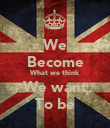 We Become What we think We want To be - Personalised Poster large