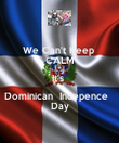 We Can't Keep  CALM It's  Dominican  Indepence   Day - Personalised Poster large