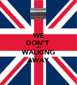 WE DON'T  DO WALKING AWAY - Personalised Poster large