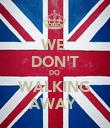 WE  DON'T DO  WALKING AWAY  - Personalised Poster large