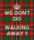 WE DON'T DO  WALKING AWAY !! - Personalised Poster large