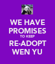 WE HAVE PROMISES TO KEEP  RE-ADOPT WEN YU - Personalised Poster large