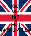 We HIT The Mall We Ball All Day - Personalised Poster large
