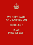 WE KEPT CALM AND CARRIED ON HIGH LANE IS AT PRG3 AT LAST - Personalised Poster large