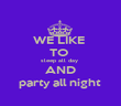 WE LIKE  TO  sleep all day   AND  party all night  - Personalised Poster large