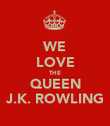 WE LOVE THE QUEEN J.K. ROWLING - Personalised Poster large