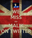 WE MISS mr MALIK ON TWITTER - Personalised Poster large