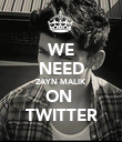 WE NEED ZAYN MALIK ON  TWITTER - Personalised Poster large