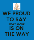 WE PROUD  TO SAY  'BABY BLAKE' IS ON  THE WAY - Personalised Poster large