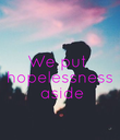 We put  hopelessness  aside - Personalised Poster large