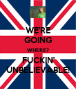 WE'RE GOING WHERE? FUCKIN' UNBELIEVABLE! - Personalised Poster large