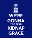 WE'RE GONNA TICK TOCK KIDNAP GRACE - Personalised Poster large