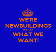 WE'RE NEWBUILDINGS WE DO WHAT WE WANT! - Personalised Poster large