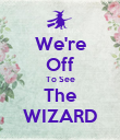 We're Off To See The WIZARD - Personalised Poster large