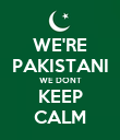 WE'RE PAKISTANI WE DONT KEEP CALM - Personalised Poster large