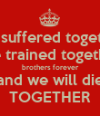 We suffered together We trained together brothers forever and we will die TOGETHER - Personalised Poster large