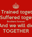 We Trained together We Suffered together Brothers forever And we will die TOGETHER - Personalised Poster large