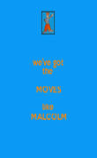 we've got  the  MOVES like  MALCOLM - Personalised Poster large