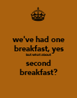 we've had one breakfast, yes but what about second breakfast? - Personalised Poster large