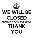 WE WILL BE CLOSED MONDAY AND TUSEDAY THANK YOU - Personalised Poster large